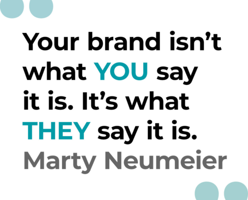 Your brand isn't what YOU say it is. It's what THEY say it is. Marty Neumeier